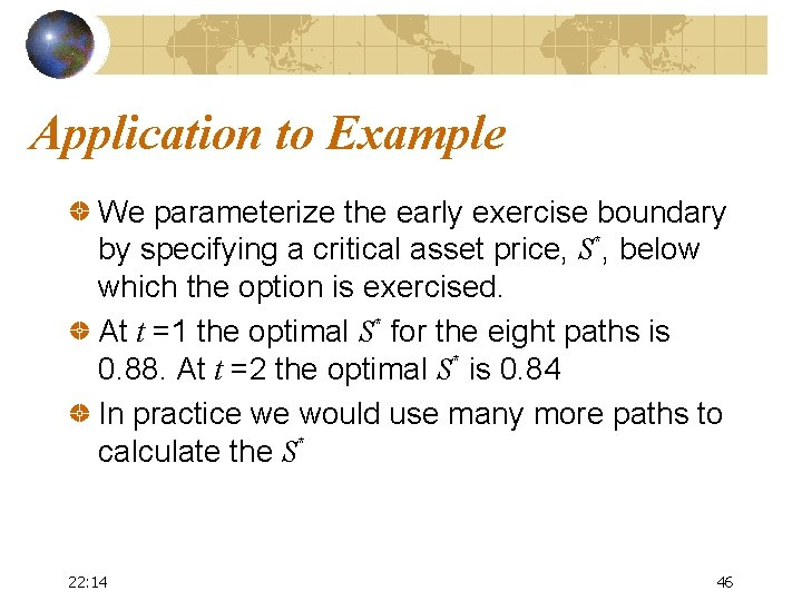 Application to Example We parameterize the early exercise boundary by specifying a critical asset