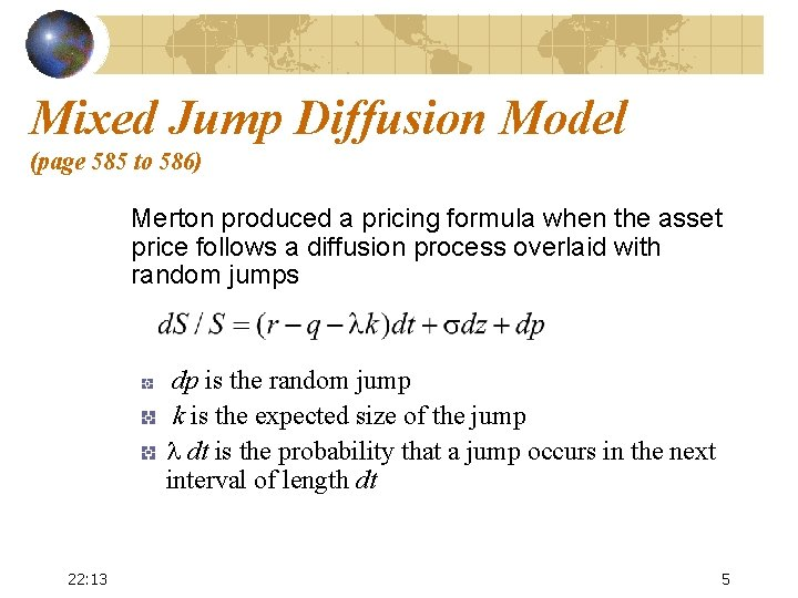 Mixed Jump Diffusion Model (page 585 to 586) Merton produced a pricing formula when