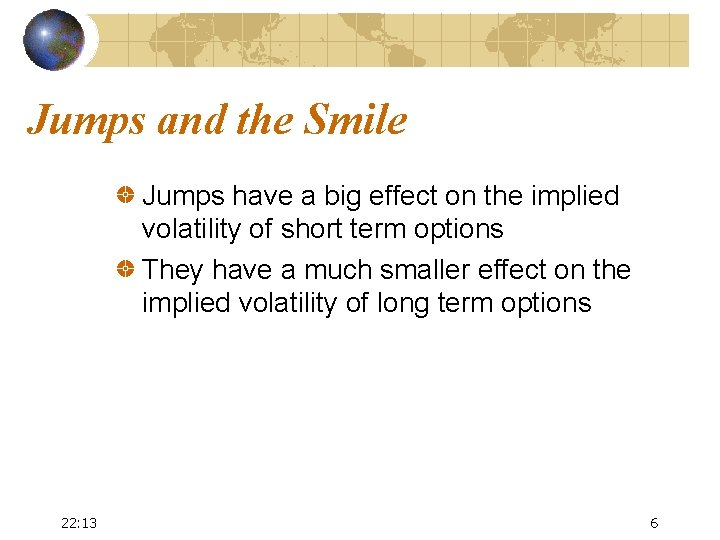 Jumps and the Smile Jumps have a big effect on the implied volatility of