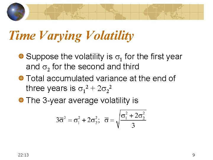 Time Varying Volatility Suppose the volatility is s 1 for the first year and