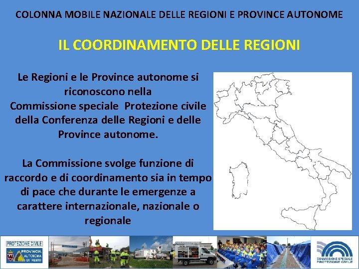 COLONNA MOBILE NAZIONALE DELLE REGIONI E PROVINCE AUTONOME IL COORDINAMENTO DELLE REGIONI Le Regioni