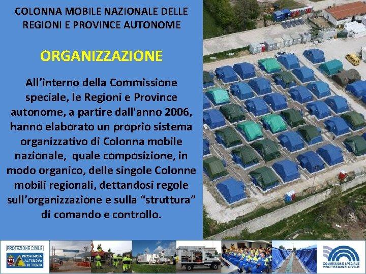 COLONNA MOBILE NAZIONALE DELLE REGIONI E PROVINCE AUTONOME ORGANIZZAZIONE All'interno della Commissione speciale, le