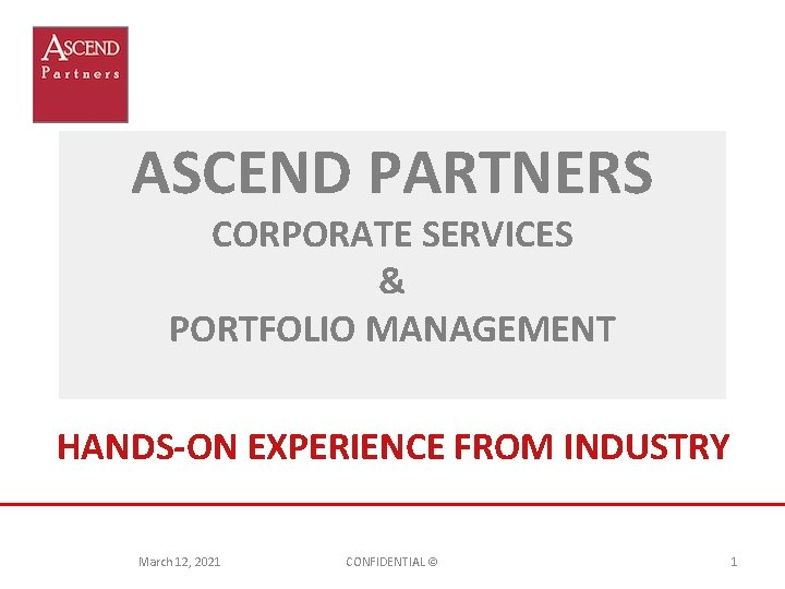 ASCEND PARTNERS CORPORATE SERVICES & PORTFOLIO MANAGEMENT HANDS-ON EXPERIENCE FROM INDUSTRY March 12, 2021