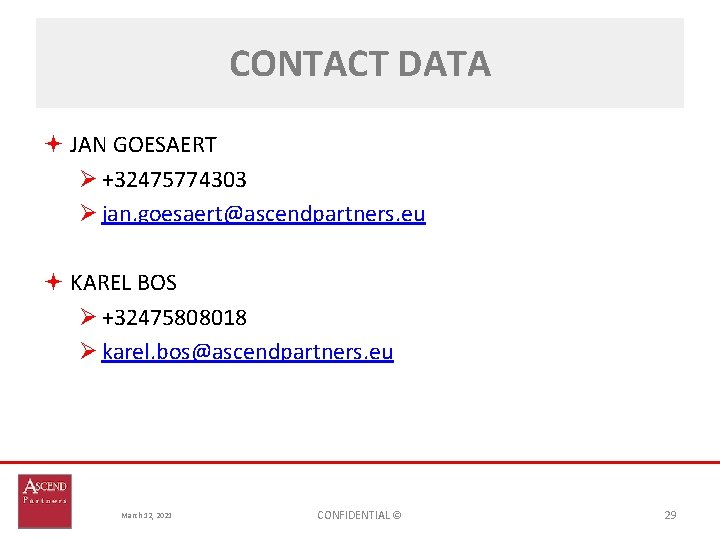 CONTACT DATA JAN GOESAERT Ø +32475774303 Ø jan. goesaert@ascendpartners. eu KAREL BOS Ø +32475808018