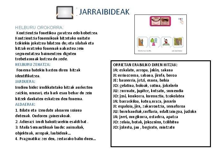 JARRAIBIDEAK HELBURU OROKORRA: Kontzientzia fonetikoa garatzea edo hobetzea. Kontzientzia fonemikoak hitzetako unitate txikiekin jokatzea