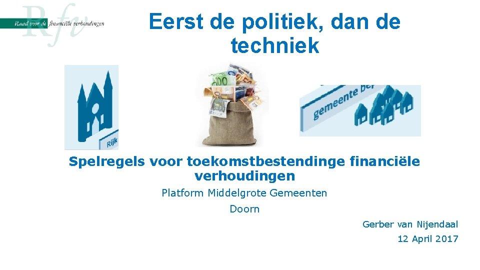 Eerst de politiek, dan de techniek Spelregels voor toekomstbestendinge financiële verhoudingen Platform Middelgrote Gemeenten