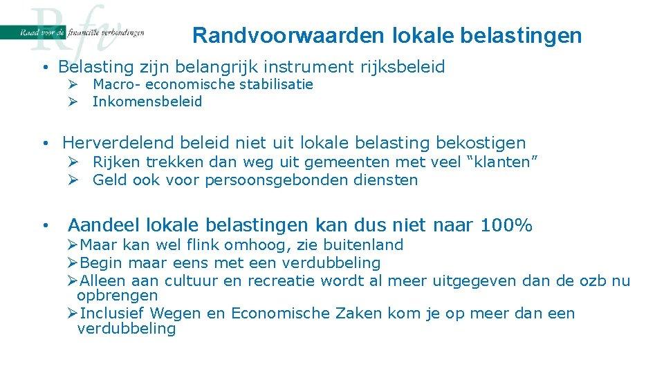 Randvoorwaarden lokale belastingen • Belasting zijn belangrijk instrument rijksbeleid Ø Macro- economische stabilisatie Ø