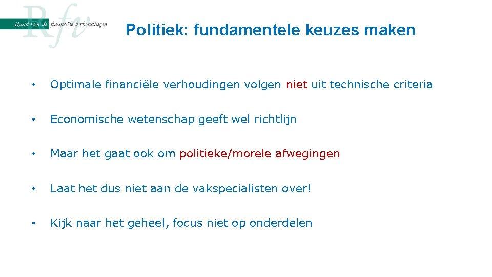 Politiek: fundamentele keuzes maken • Optimale financiële verhoudingen volgen niet uit technische criteria •