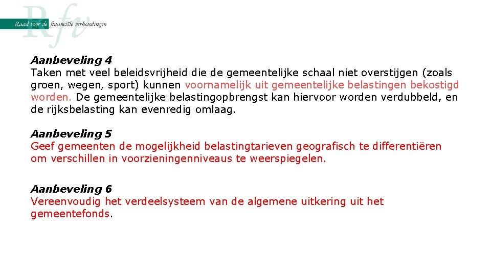 Aanbeveling 4 Taken met veel beleidsvrijheid die de gemeentelijke schaal niet overstijgen (zoals groen,