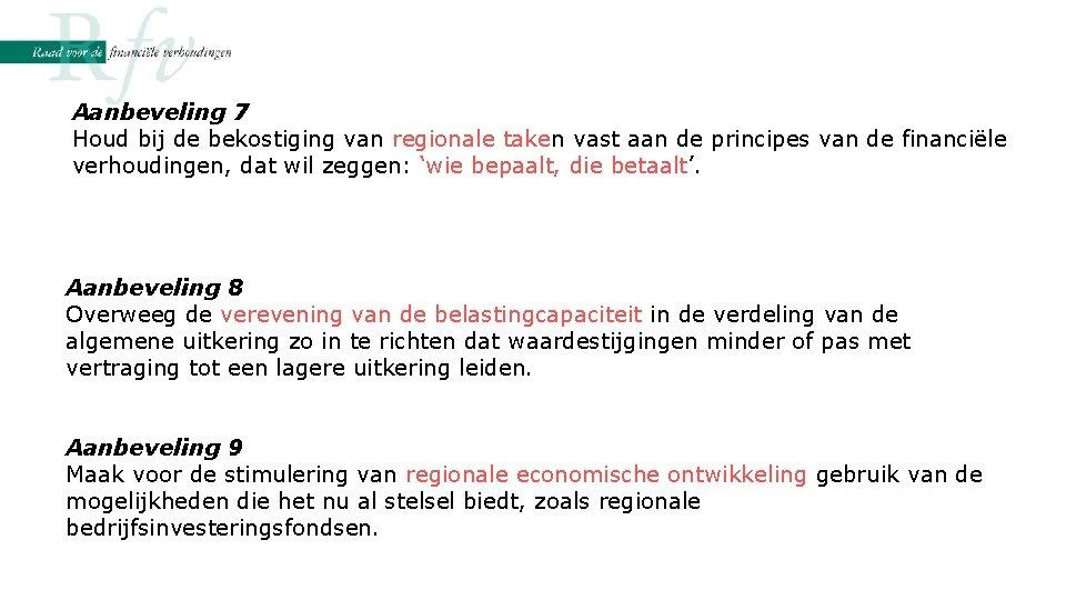 Aanbeveling 7 Houd bij de bekostiging van regionale taken vast aan de principes van