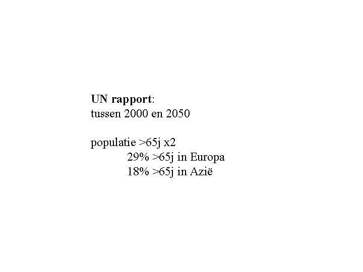 UN rapport: tussen 2000 en 2050 populatie >65 j x 2 29% >65 j
