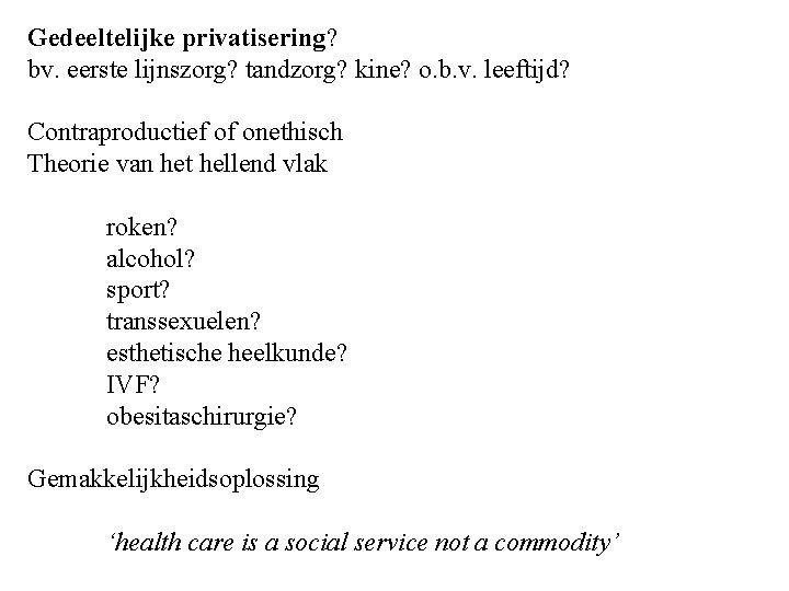 Gedeeltelijke privatisering? bv. eerste lijnszorg? tandzorg? kine? o. b. v. leeftijd? Contraproductief of onethisch