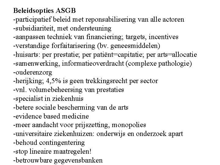 Beleidsopties ASGB -participatief beleid met reponsabilisering van alle actoren -subsidiariteit, met ondersteuning -aanpassen techniek