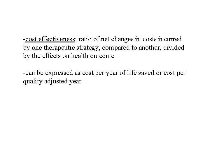 -cost effectiveness: ratio of net changes in costs incurred by one therapeutic strategy, compared