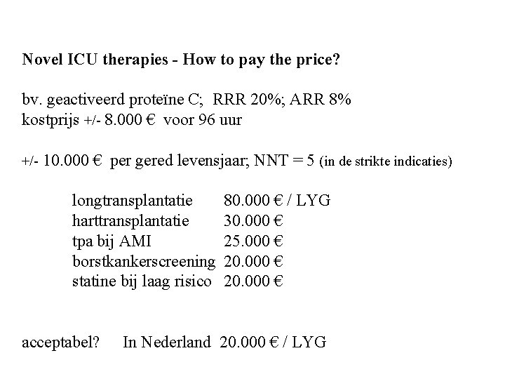 Novel ICU therapies - How to pay the price? bv. geactiveerd proteïne C; RRR