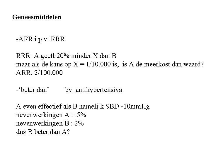 Geneesmiddelen -ARR i. p. v. RRR: A geeft 20% minder X dan B maar