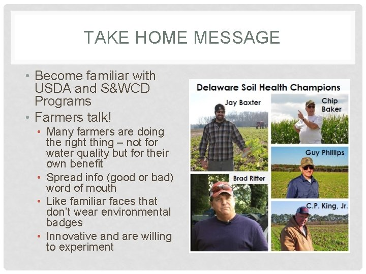 TAKE HOME MESSAGE • Become familiar with USDA and S&WCD Programs • Farmers talk!