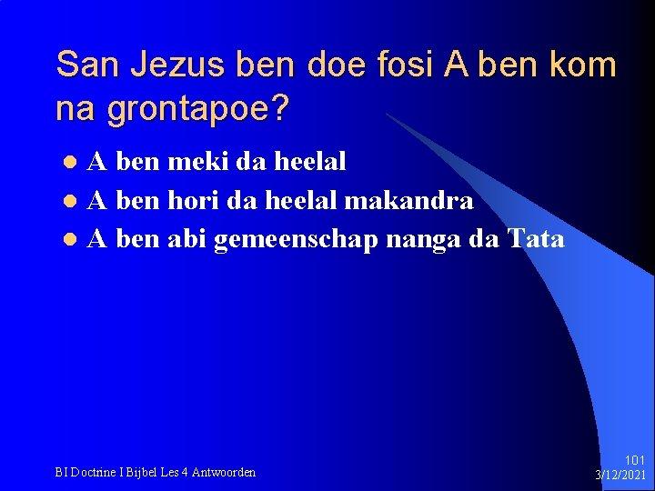 San Jezus ben doe fosi A ben kom na grontapoe? A ben meki da