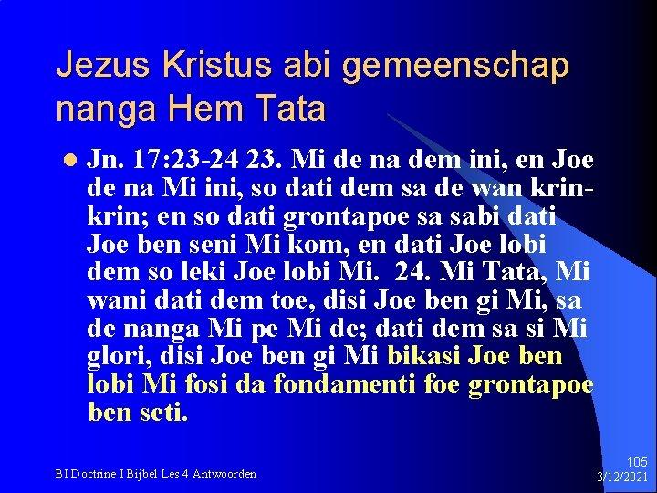 Jezus Kristus abi gemeenschap nanga Hem Tata l Jn. 17: 23 -24 23. Mi