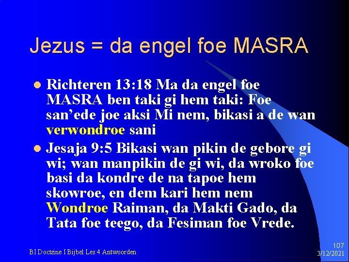 Jezus = da engel foe MASRA Richteren 13: 18 Ma da engel foe MASRA