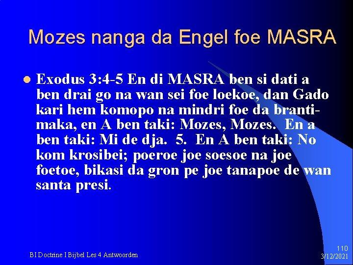 Mozes nanga da Engel foe MASRA l Exodus 3: 4 -5 En di MASRA
