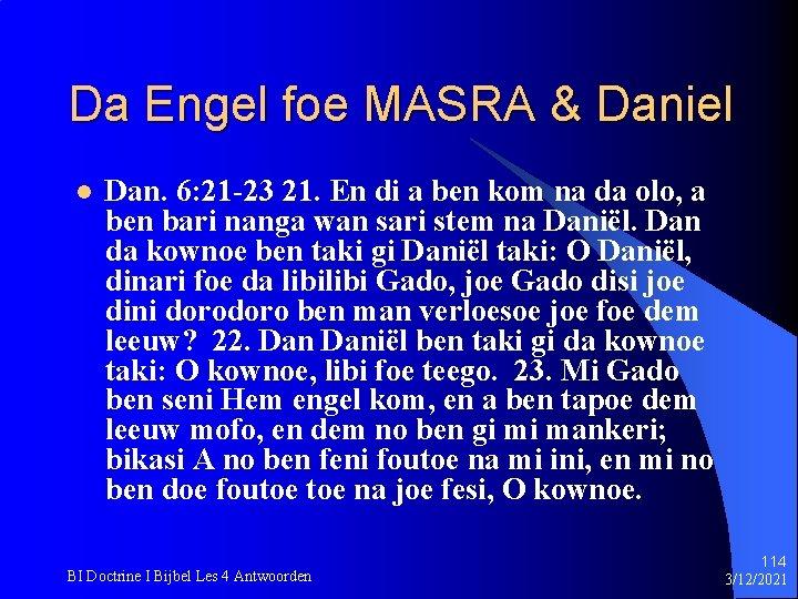 Da Engel foe MASRA & Daniel l Dan. 6: 21 -23 21. En di