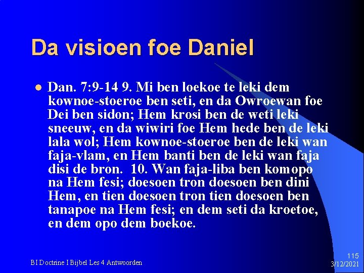 Da visioen foe Daniel l Dan. 7: 9 -14 9. Mi ben loekoe te