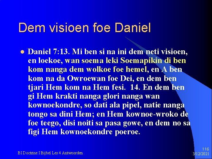 Dem visioen foe Daniel l Daniel 7: 13. Mi ben si na ini dem