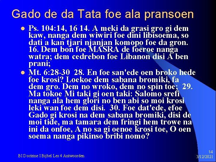 Gado de da Tata foe ala pransoen l l Ps. 104: 14, 16 14.