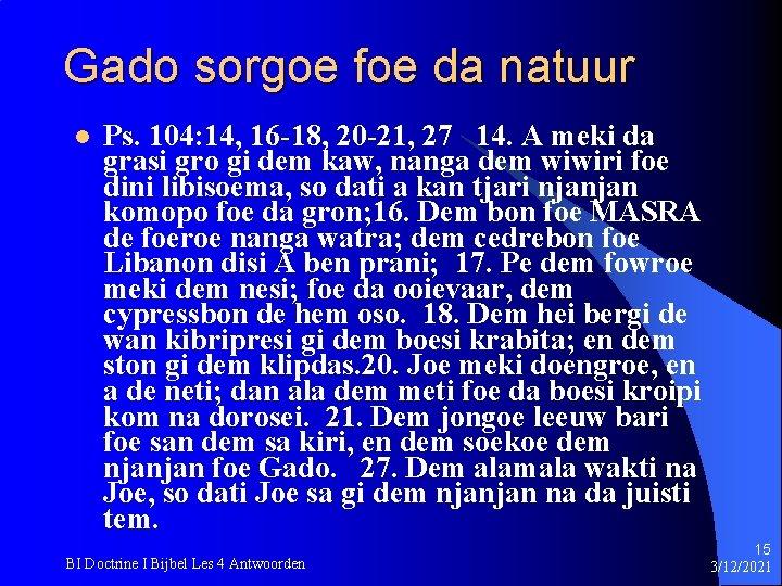 Gado sorgoe foe da natuur l Ps. 104: 14, 16 -18, 20 -21, 27