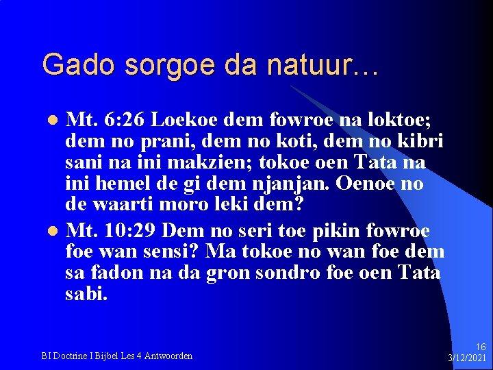 Gado sorgoe da natuur… Mt. 6: 26 Loekoe dem fowroe na loktoe; dem no