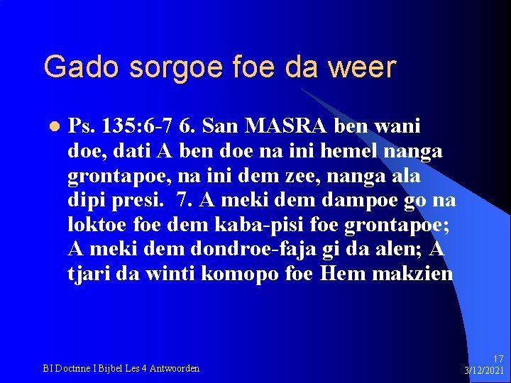 Gado sorgoe foe da weer l Ps. 135: 6 -7 6. San MASRA ben