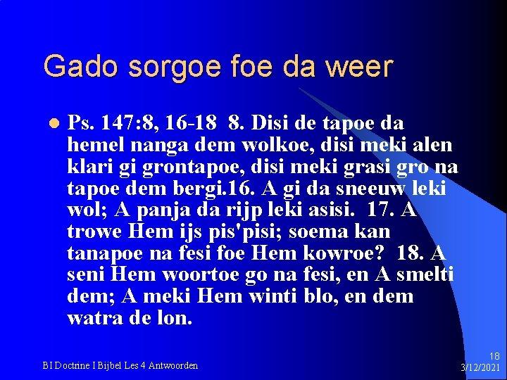 Gado sorgoe foe da weer l Ps. 147: 8, 16 -18 8. Disi de