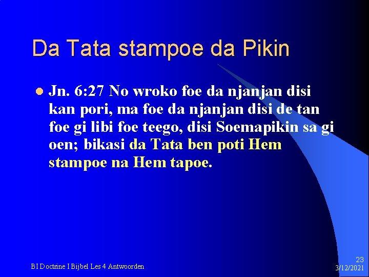 Da Tata stampoe da Pikin l Jn. 6: 27 No wroko foe da njanjan