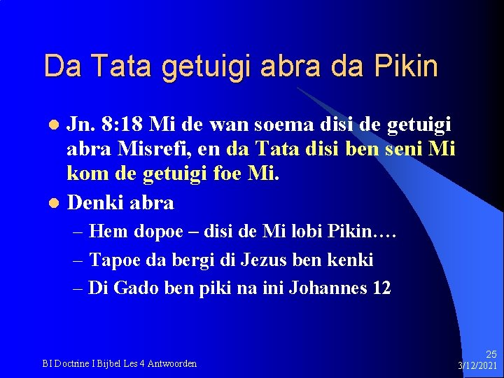 Da Tata getuigi abra da Pikin Jn. 8: 18 Mi de wan soema disi