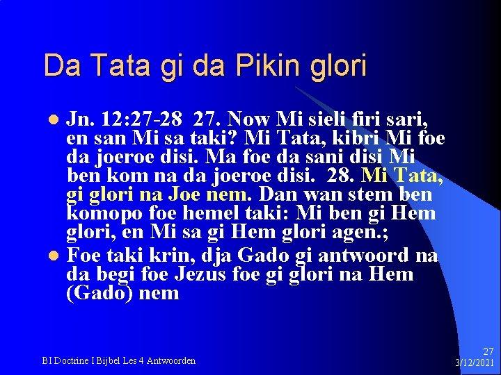 Da Tata gi da Pikin glori Jn. 12: 27 -28 27. Now Mi sieli