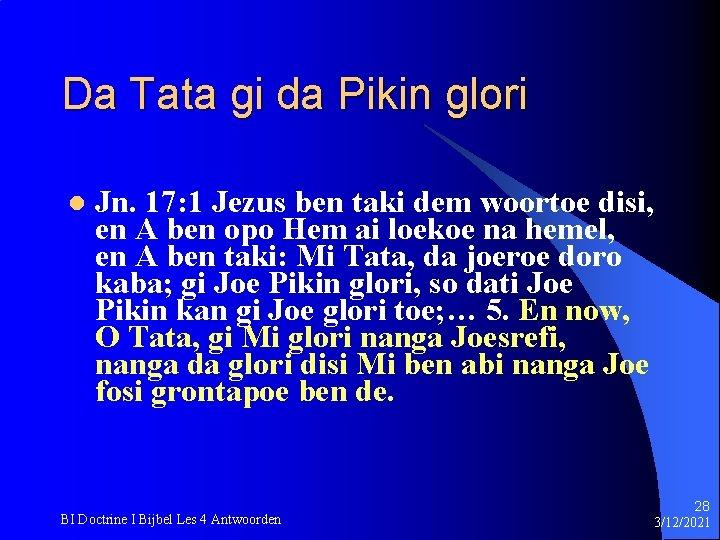 Da Tata gi da Pikin glori l Jn. 17: 1 Jezus ben taki dem