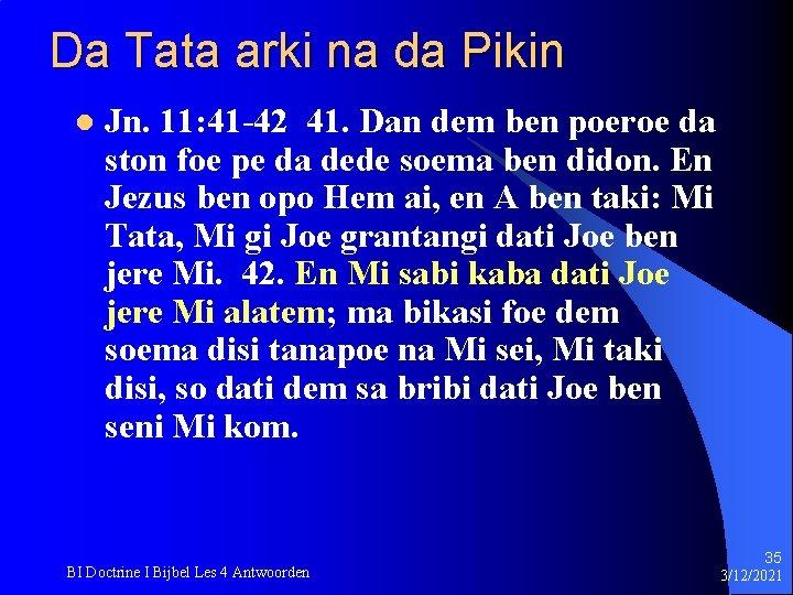Da Tata arki na da Pikin l Jn. 11: 41 -42 41. Dan dem