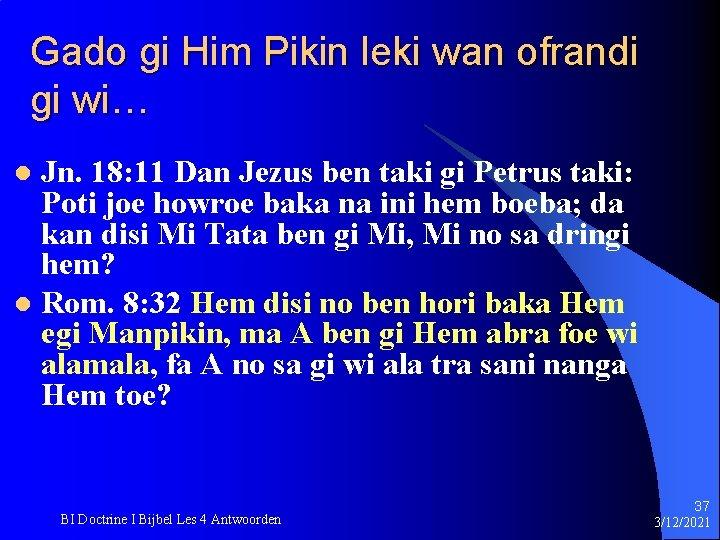 Gado gi Him Pikin leki wan ofrandi gi wi… Jn. 18: 11 Dan Jezus