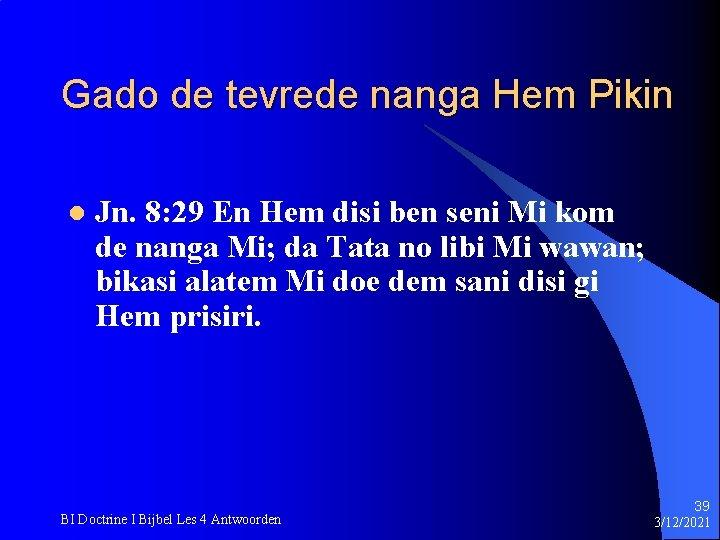 Gado de tevrede nanga Hem Pikin l Jn. 8: 29 En Hem disi ben