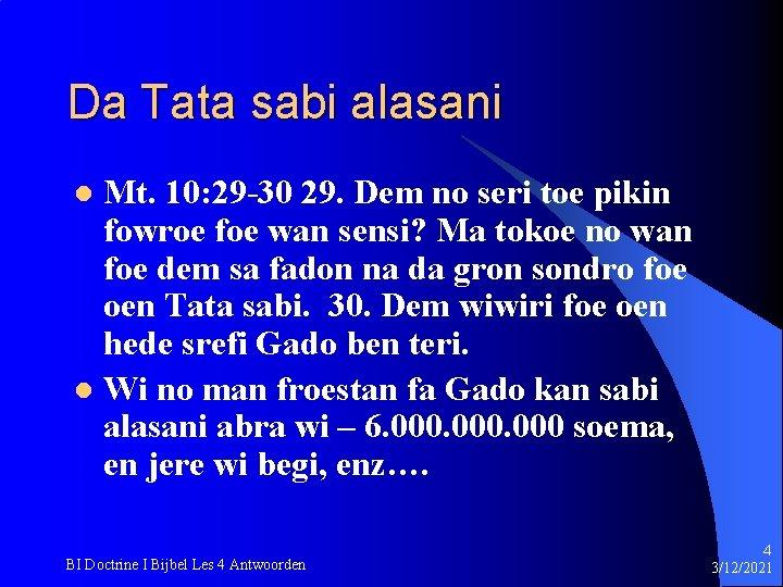 Da Tata sabi alasani Mt. 10: 29 -30 29. Dem no seri toe pikin