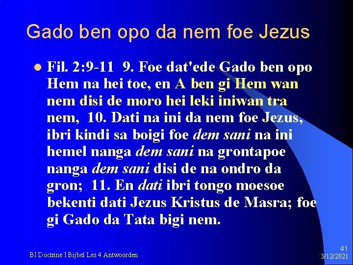 Gado ben opo da nem foe Jezus l Fil. 2: 9 -11 9. Foe