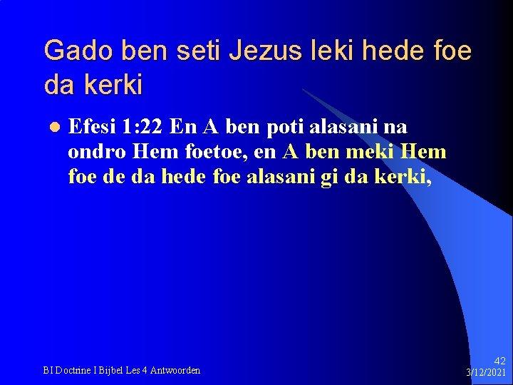Gado ben seti Jezus leki hede foe da kerki l Efesi 1: 22 En