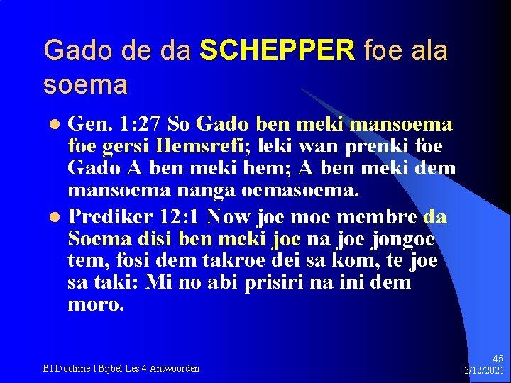 Gado de da SCHEPPER foe ala soema Gen. 1: 27 So Gado ben meki