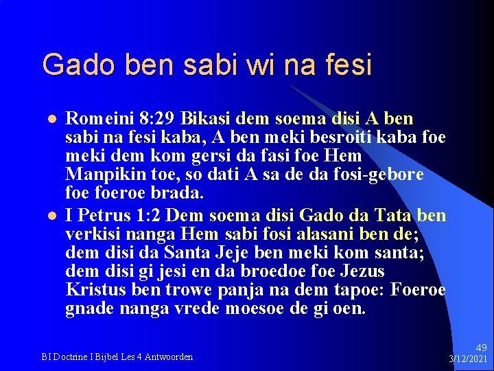 Gado ben sabi wi na fesi l l Romeini 8: 29 Bikasi dem soema