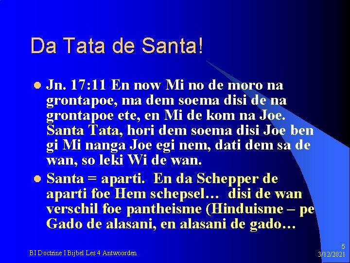 Da Tata de Santa! Jn. 17: 11 En now Mi no de moro na