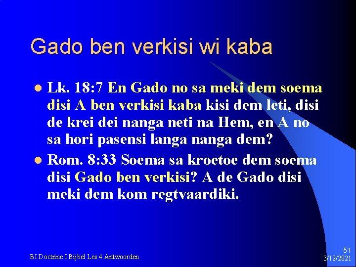 Gado ben verkisi wi kaba Lk. 18: 7 En Gado no sa meki dem