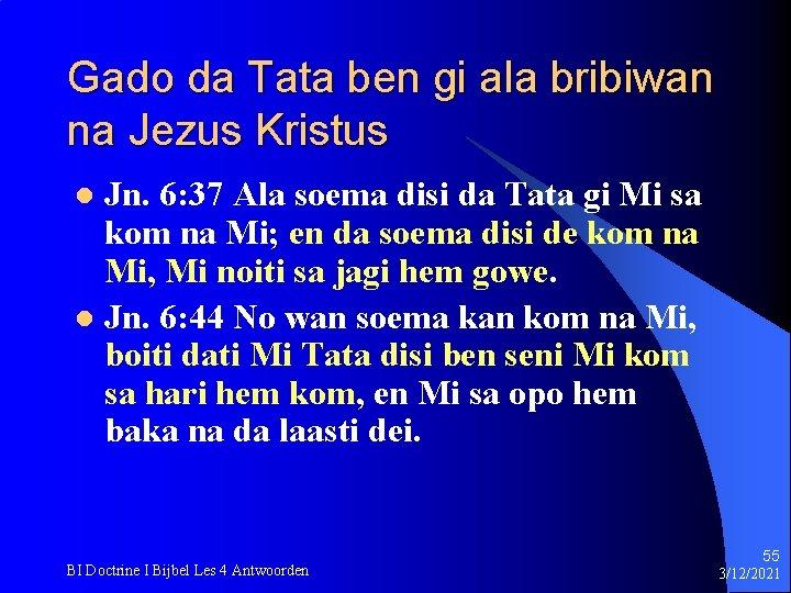 Gado da Tata ben gi ala bribiwan na Jezus Kristus Jn. 6: 37 Ala