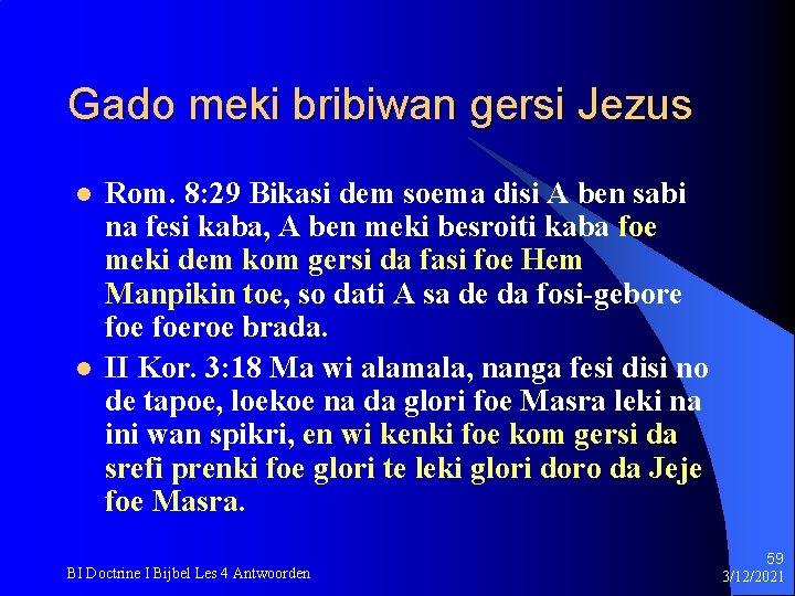 Gado meki bribiwan gersi Jezus l l Rom. 8: 29 Bikasi dem soema disi