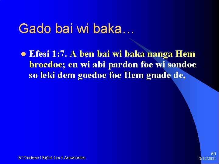 Gado bai wi baka… l Efesi 1: 7. A ben bai wi baka nanga